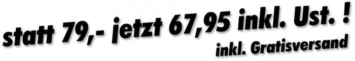 statt 79,- jetzt 67,95 inkl. Ust. ! inkl. Gratisversand
